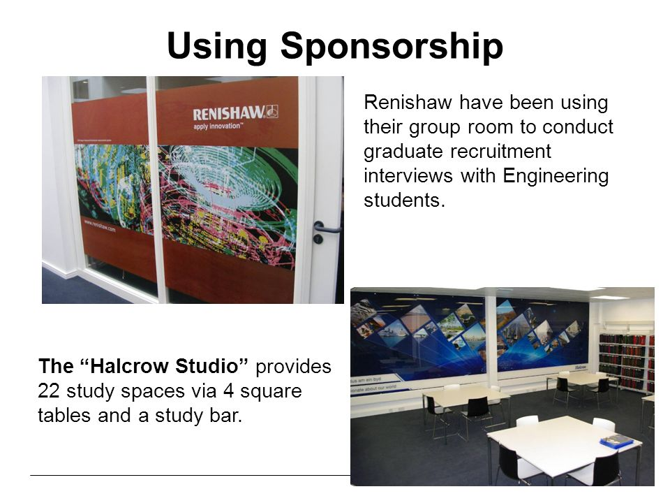 Using Sponsorship Renishaw have been using their group room to conduct graduate recruitment interviews with Engineering students.