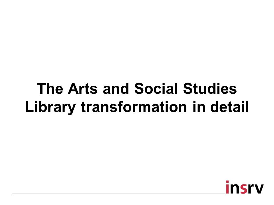 The Arts and Social Studies Library transformation in detail