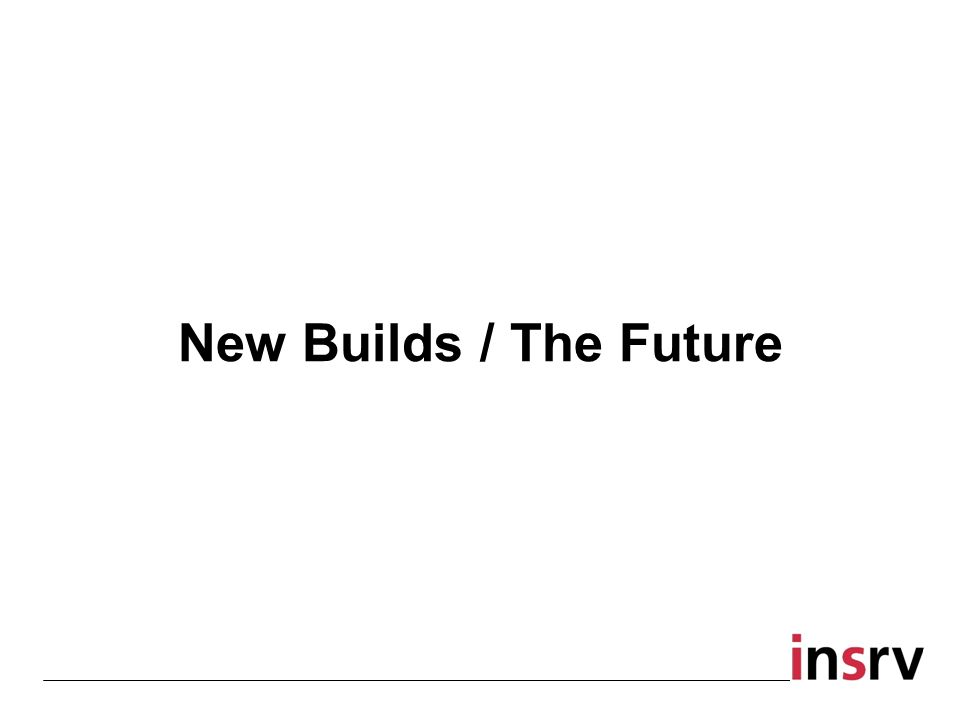 New Builds / The Future