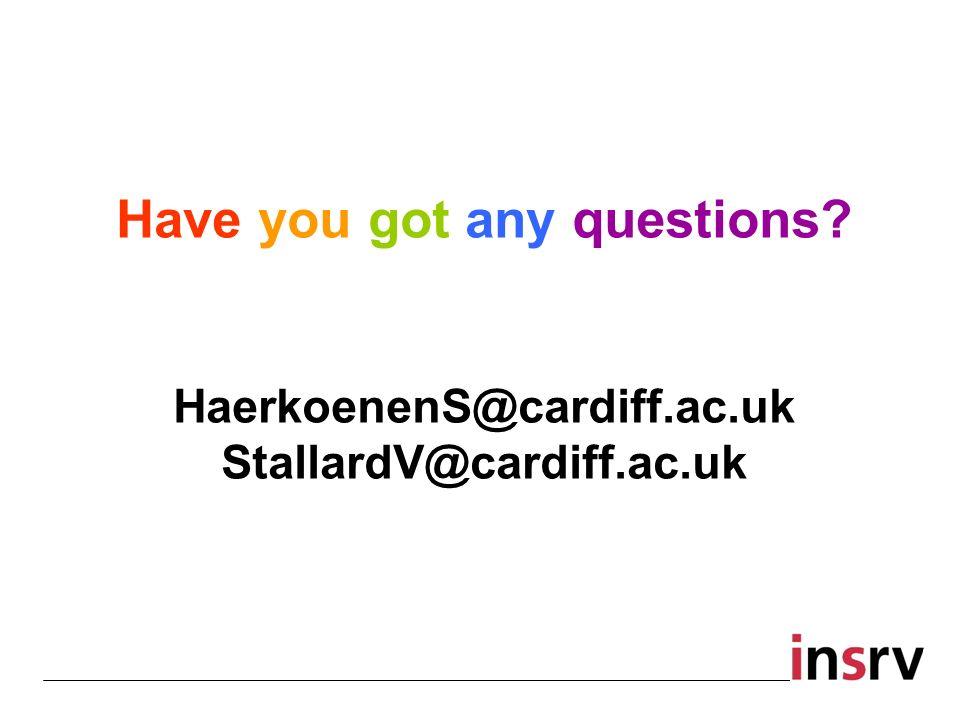 Have you got any questions HaerkoenenS@cardiff.ac.uk StallardV@cardiff.ac.uk