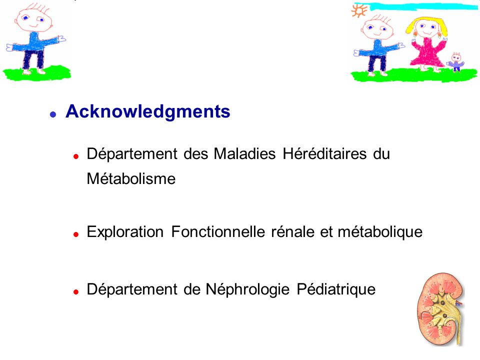 Acknowledgments Département des Maladies Héréditaires du Métabolisme Exploration Fonctionnelle rénale et métabolique Département de Néphrologie Pédiatrique