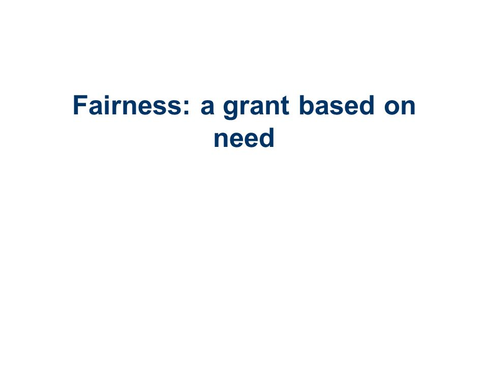 Fairness: a grant based on need