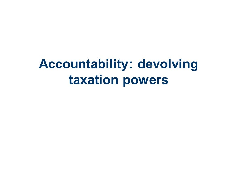Accountability: devolving taxation powers