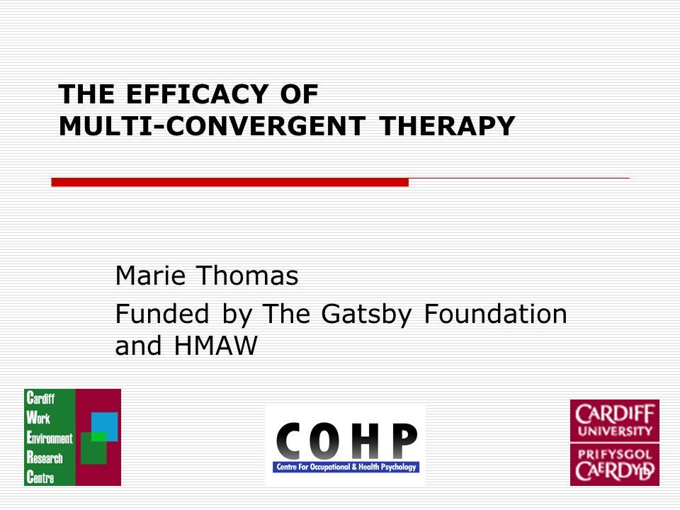 THE EFFICACY OF MULTI-CONVERGENT THERAPY Marie Thomas Funded by The Gatsby Foundation and HMAW