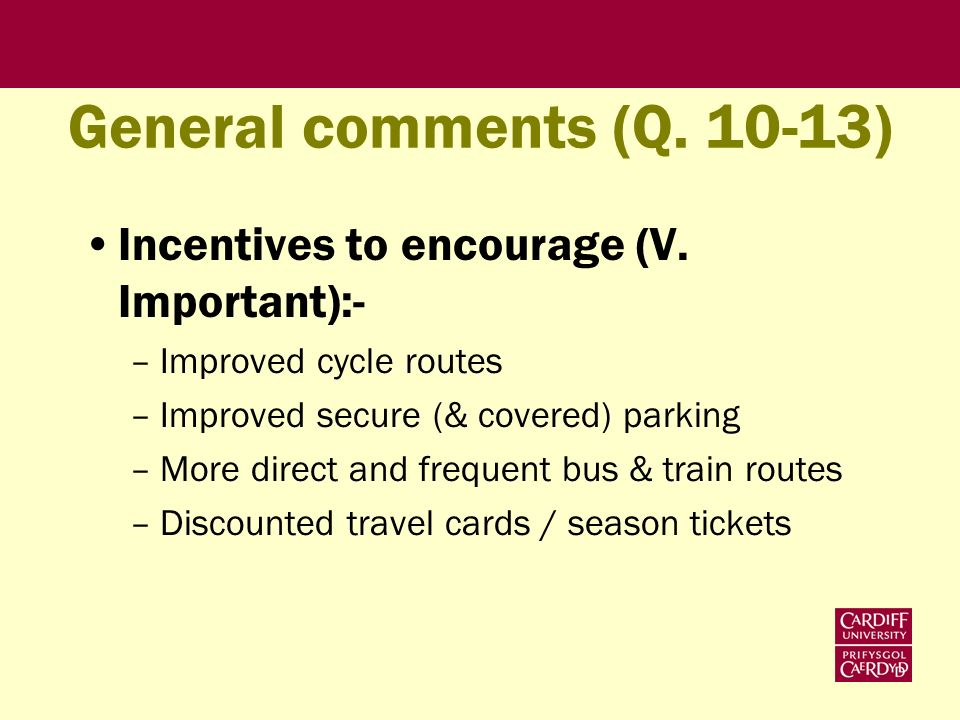 General comments (Q. 10-13) Incentives to encourage (V.