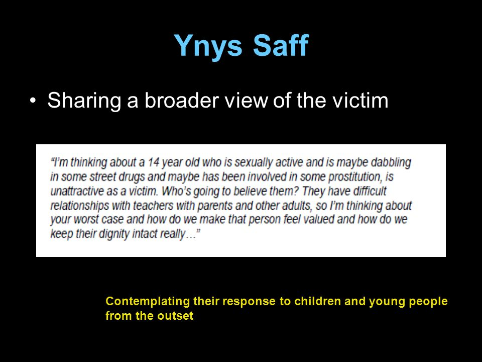 Ynys Saff Sharing a broader view of the victim Contemplating their response to children and young people from the outset