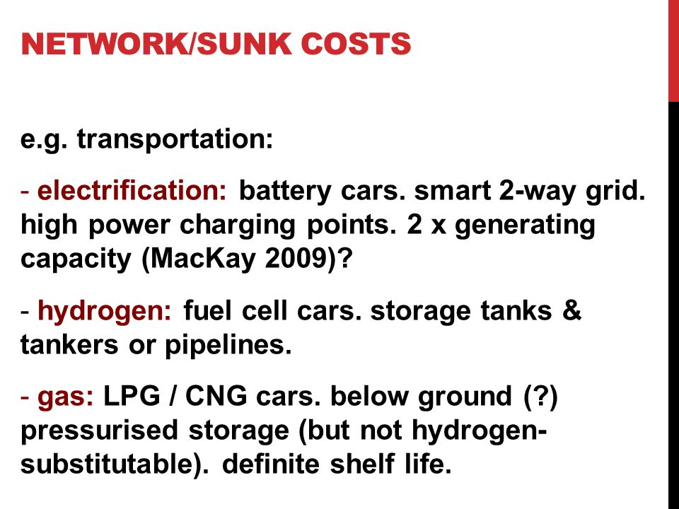 NETWORK/SUNK COSTS e.g. transportation: - electrification: battery cars.