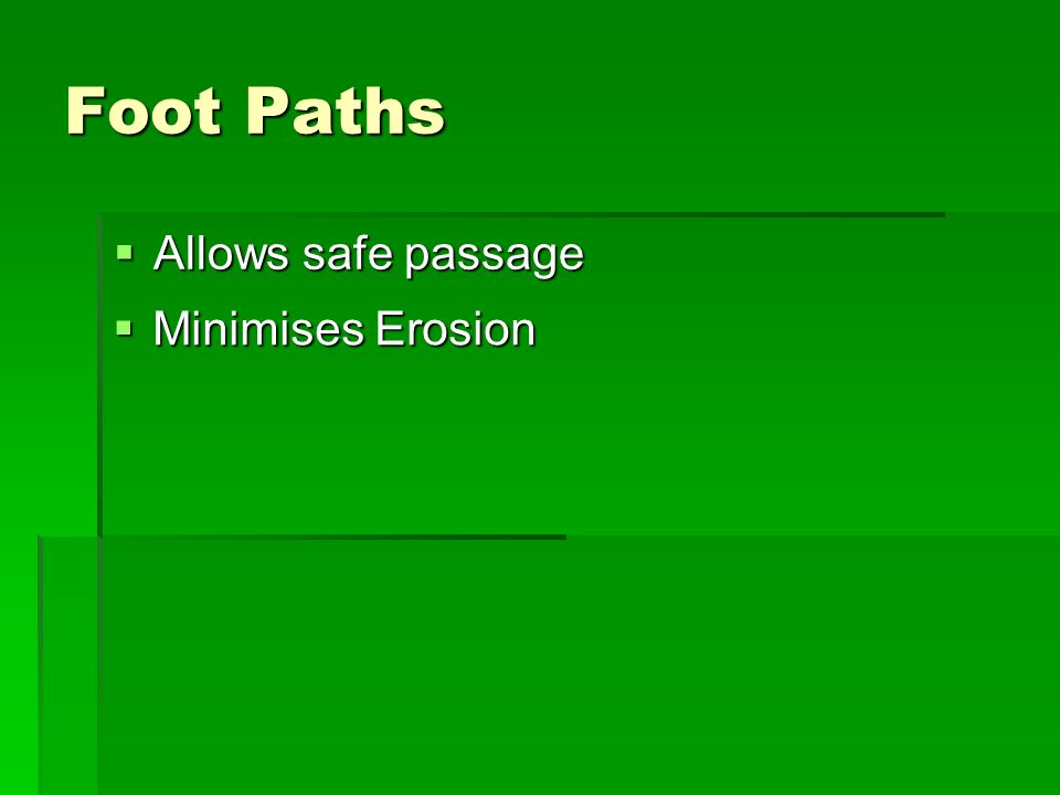 Foot Paths Allows safe passage Allows safe passage Minimises Erosion Minimises Erosion