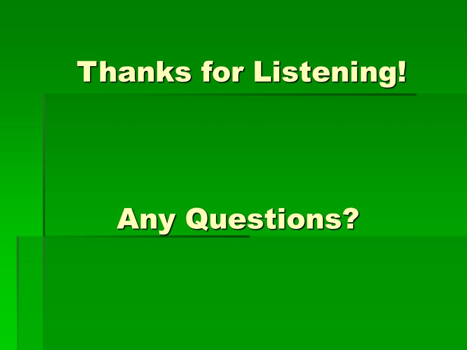 Any Questions Thanks for Listening!