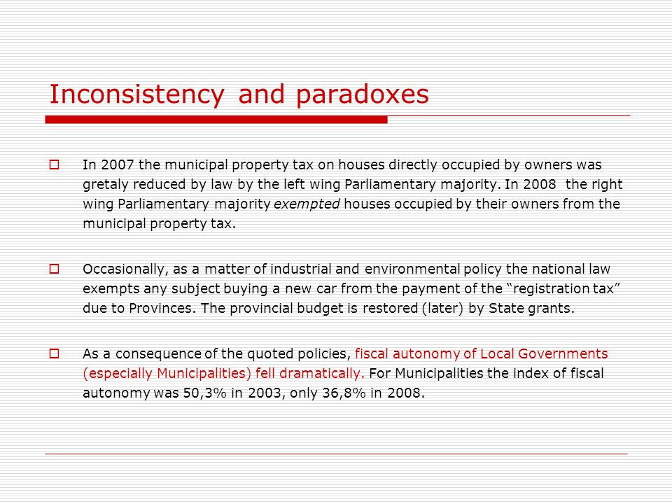 Inconsistency and paradoxes In 2007 the municipal property tax on houses directly occupied by owners was gretaly reduced by law by the left wing Parliamentary majority.