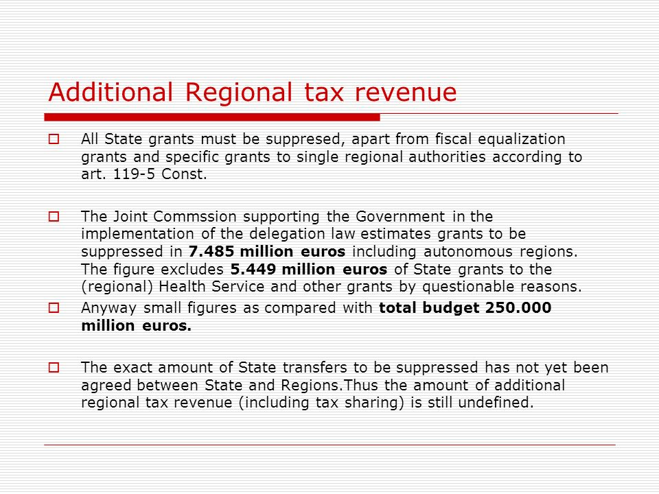 Additional Regional tax revenue All State grants must be suppresed, apart from fiscal equalization grants and specific grants to single regional authorities according to art.