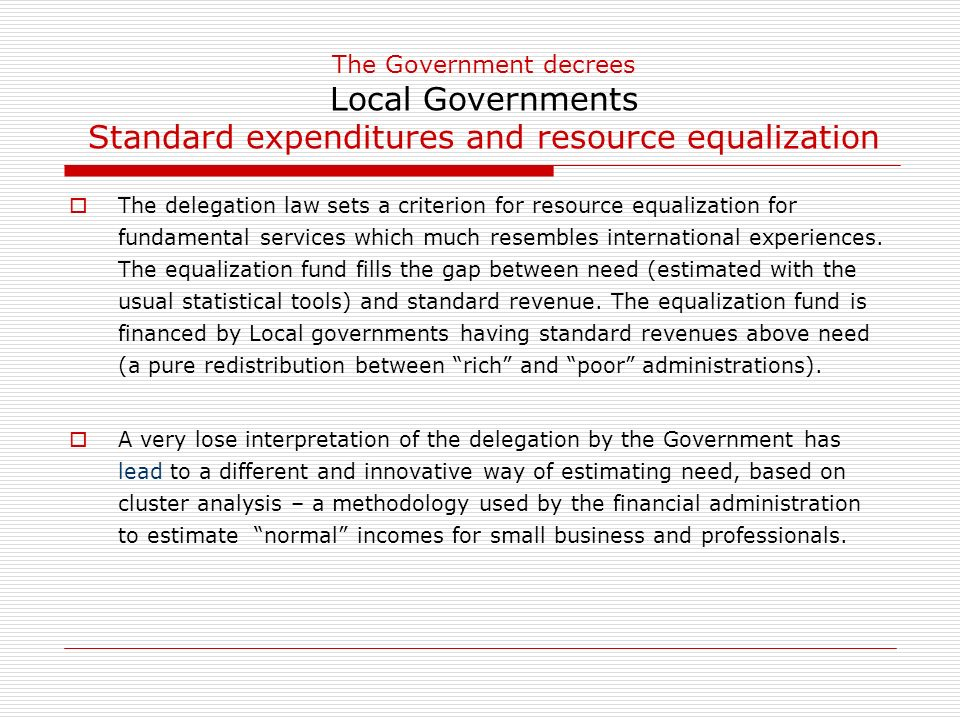The Government decrees Local Governments Standard expenditures and resource equalization The delegation law sets a criterion for resource equalization for fundamental services which much resembles international experiences.
