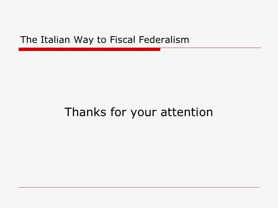 The Italian Way to Fiscal Federalism Thanks for your attention