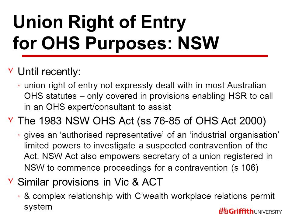 Union Right of Entry for OHS Purposes: NSW ٧Until recently: ٧ union right of entry not expressly dealt with in most Australian OHS statutes – only cov