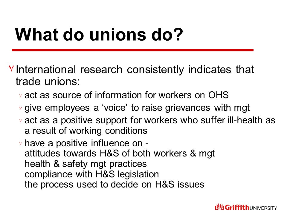What do unions do? ٧International research consistently indicates that trade unions: ٧ act as source of information for workers on OHS ٧ give employee