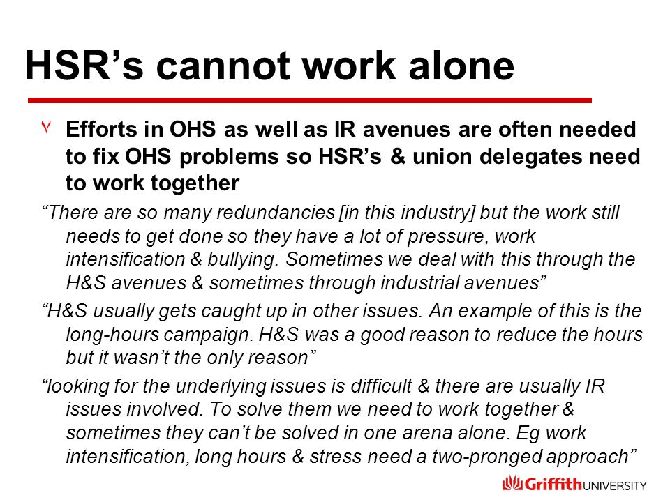 HSRs cannot work alone ٧Efforts in OHS as well as IR avenues are often needed to fix OHS problems so HSRs & union delegates need to work together Ther