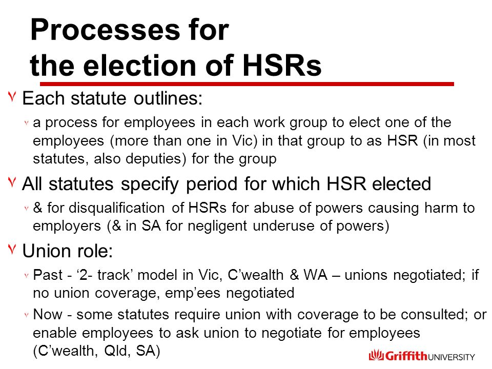 Processes for the election of HSRs ٧Each statute outlines: ٧ a process for employees in each work group to elect one of the employees (more than one i