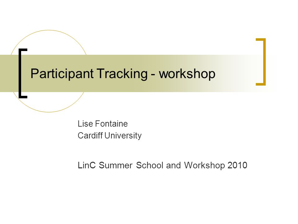 Participant Tracking - workshop Lise Fontaine Cardiff University LinC Summer School and Workshop 2010