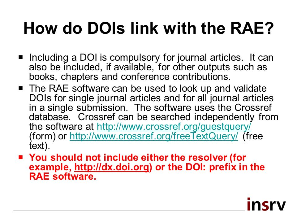 How do DOIs link with the RAE. Including a DOI is compulsory for journal articles.