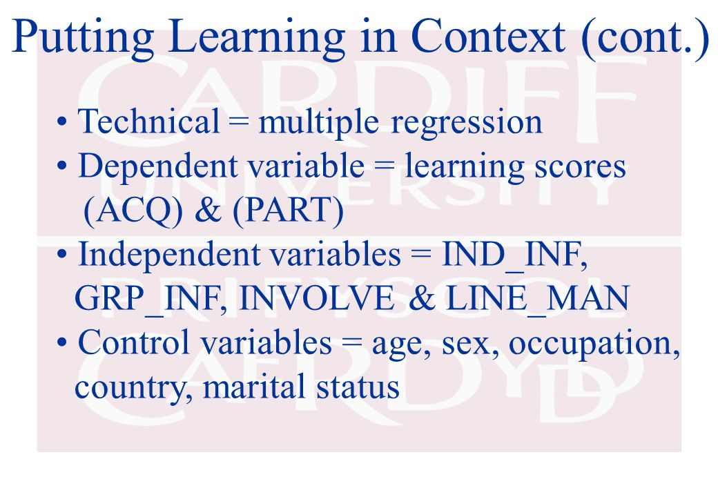 Putting Learning in Context (cont.) Technical = multiple regression Dependent variable = learning scores (ACQ) & (PART) Independent variables = IND_IN