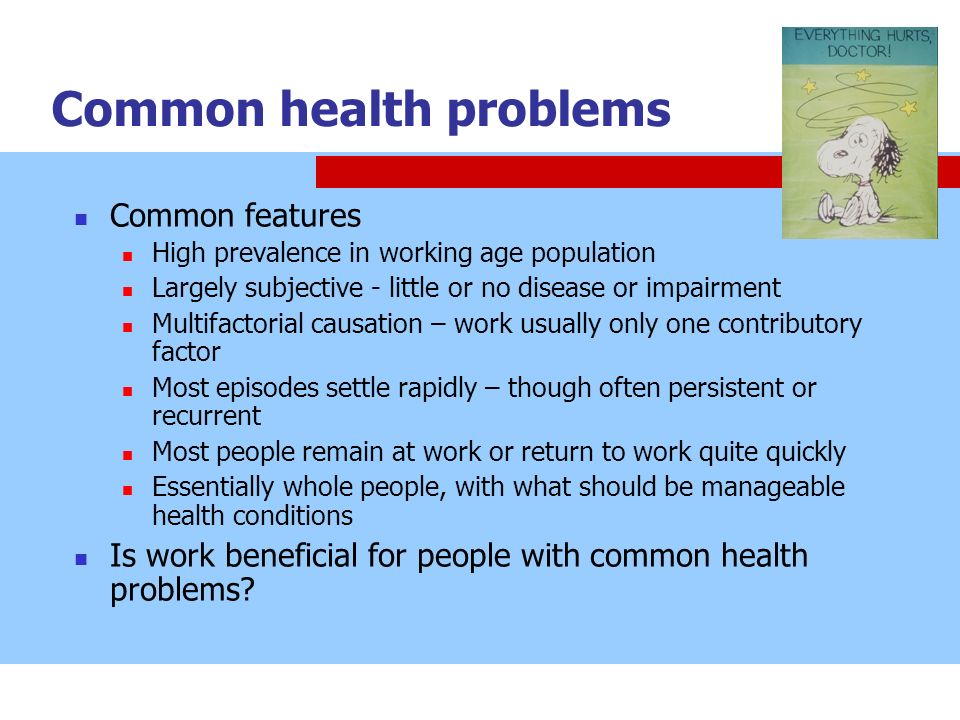 Common health problems Common features High prevalence in working age population Largely subjective - little or no disease or impairment Multifactoria