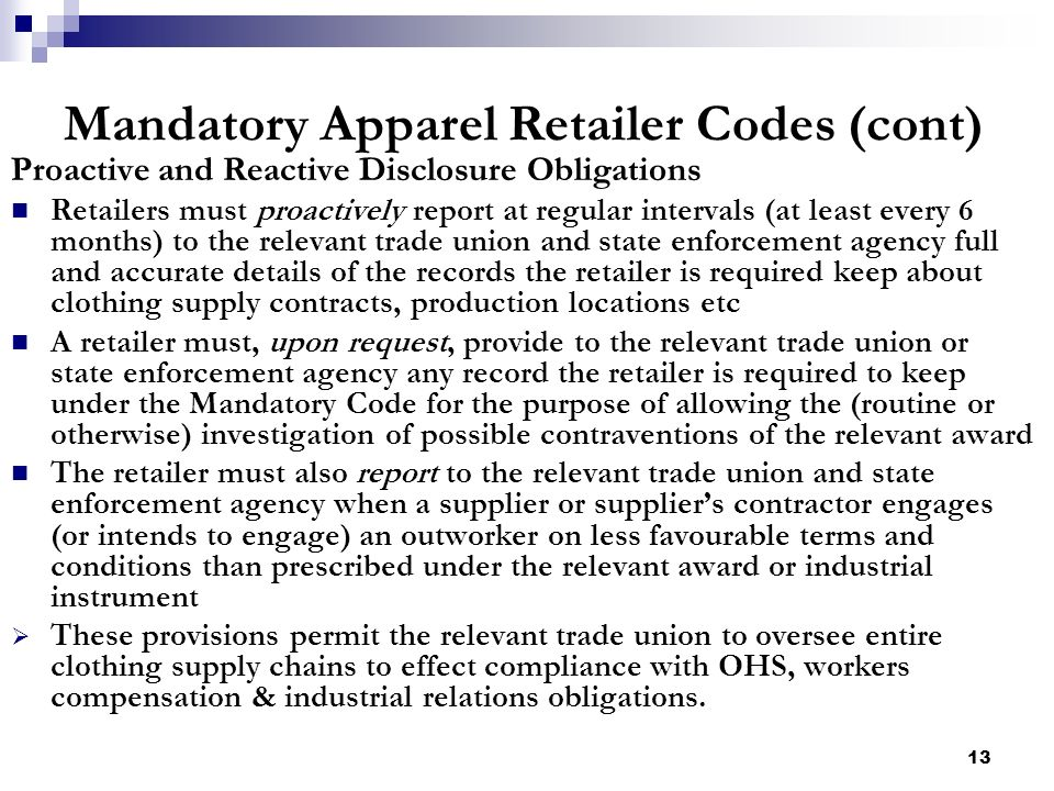 13 Mandatory Apparel Retailer Codes (cont) Proactive and Reactive Disclosure Obligations Retailers must proactively report at regular intervals (at le