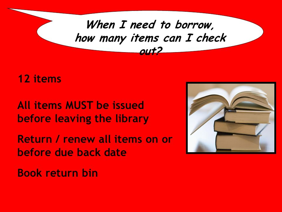 When I need to borrow, how many items can I check out.