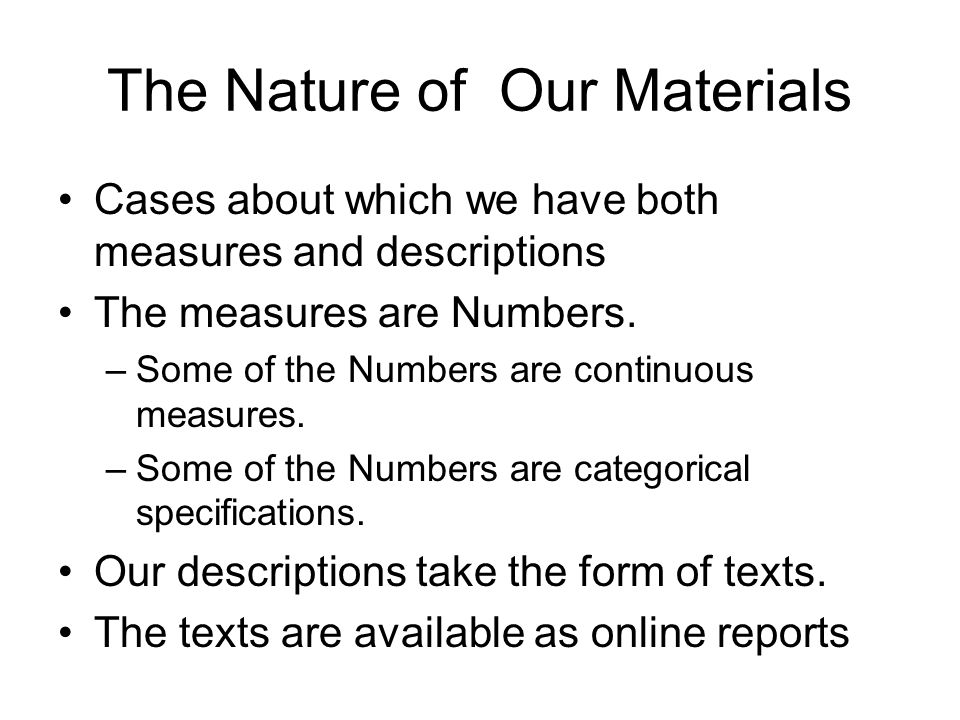 The Nature of Our Materials Cases about which we have both measures and descriptions The measures are Numbers.