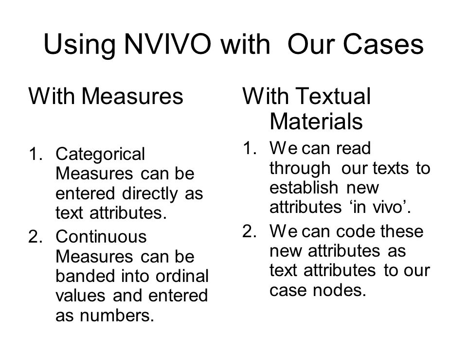 Using NVIVO with Our Cases With Measures 1.Categorical Measures can be entered directly as text attributes.