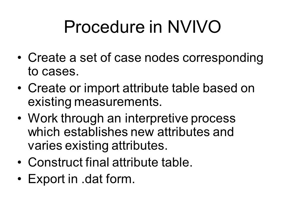 Procedure in NVIVO Create a set of case nodes corresponding to cases.