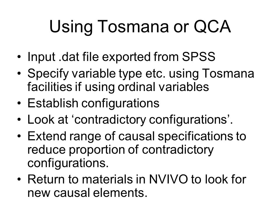 Using Tosmana or QCA Input.dat file exported from SPSS Specify variable type etc.