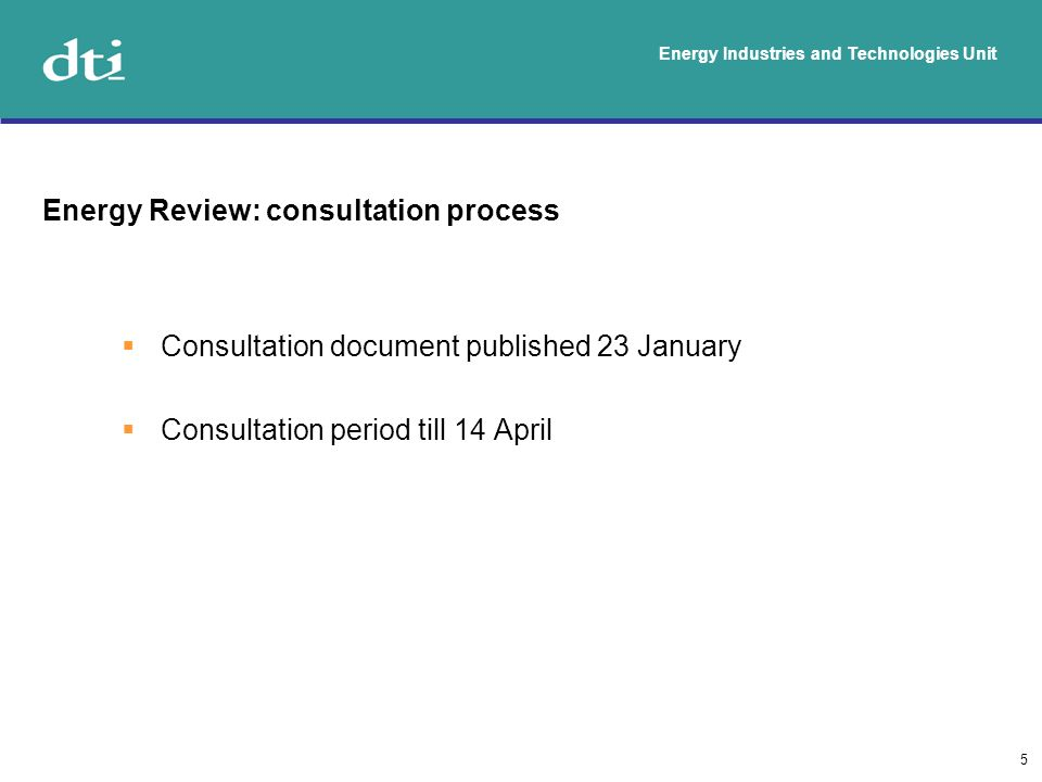 Energy Industries and Technologies Unit 5 Energy Review: consultation process Consultation document published 23 January Consultation period till 14 April