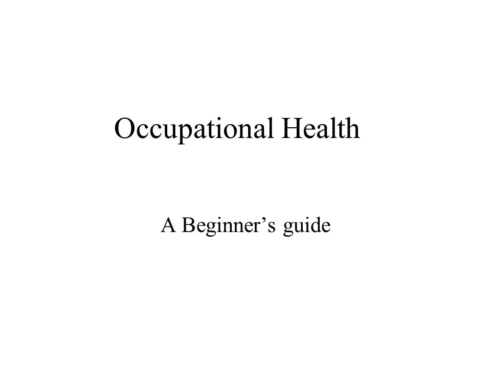 Occupational Health A Beginners guide