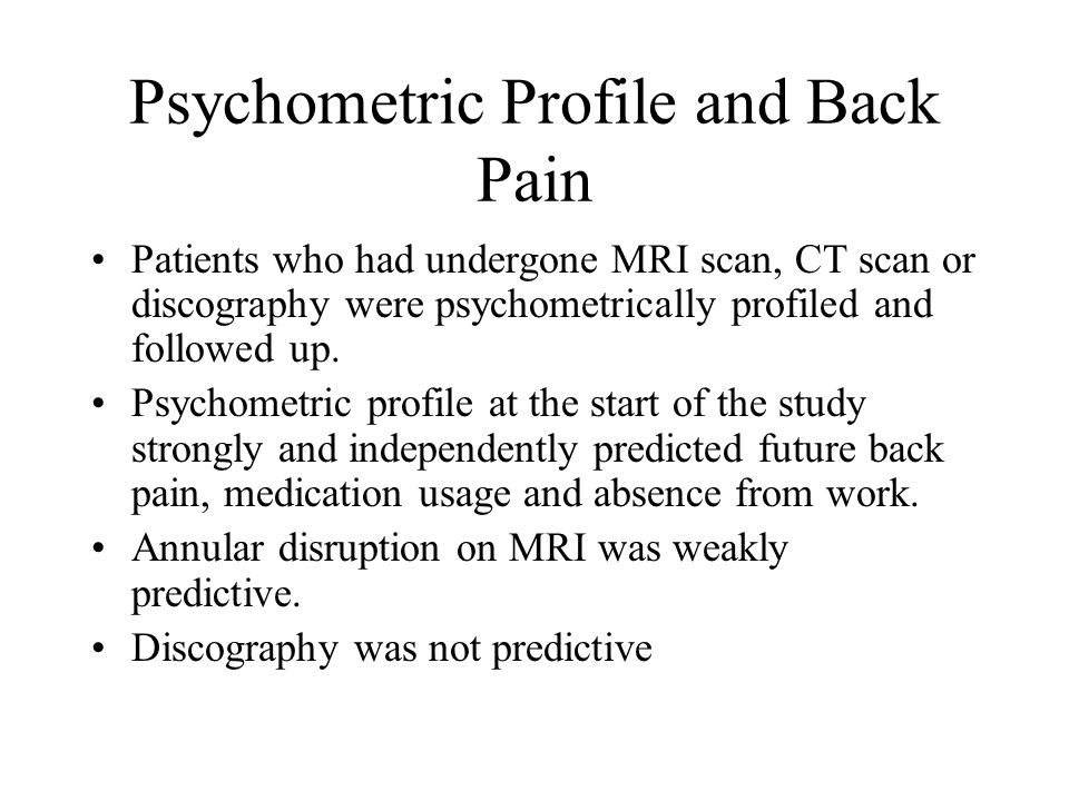 Psychometric Profile and Back Pain Patients who had undergone MRI scan, CT scan or discography were psychometrically profiled and followed up.
