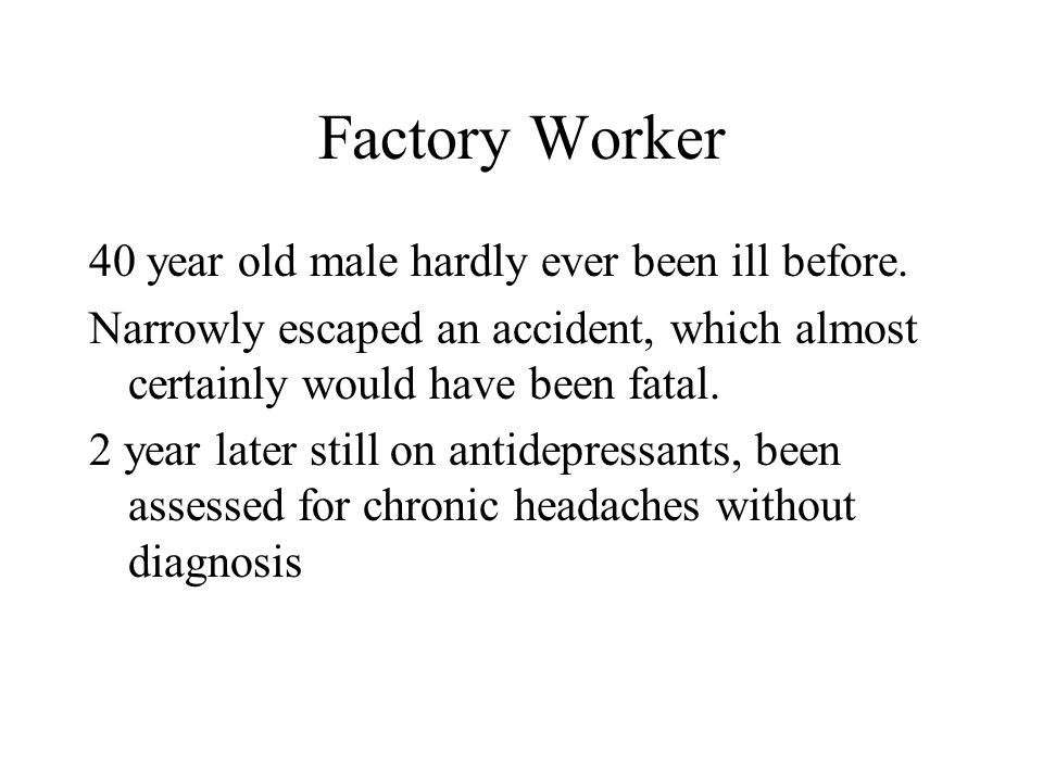 Factory Worker 40 year old male hardly ever been ill before.