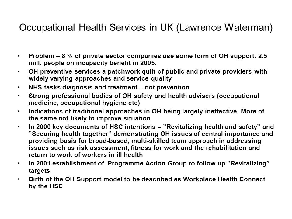 Occupational Health Services in UK (Lawrence Waterman) Problem – 8 % of private sector companies use some form of OH support.
