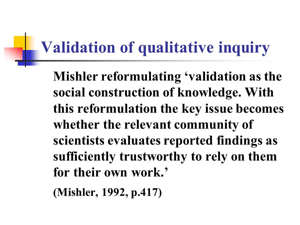 Validation of qualitative inquiry Mishler reformulating validation as the social construction of knowledge.