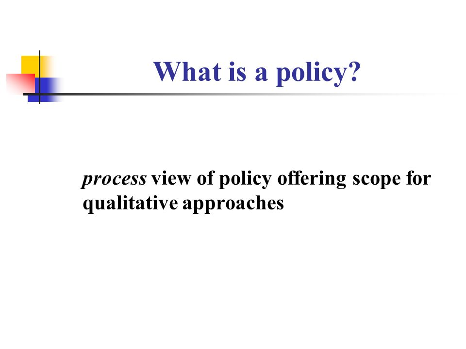 What is a policy process view of policy offering scope for qualitative approaches
