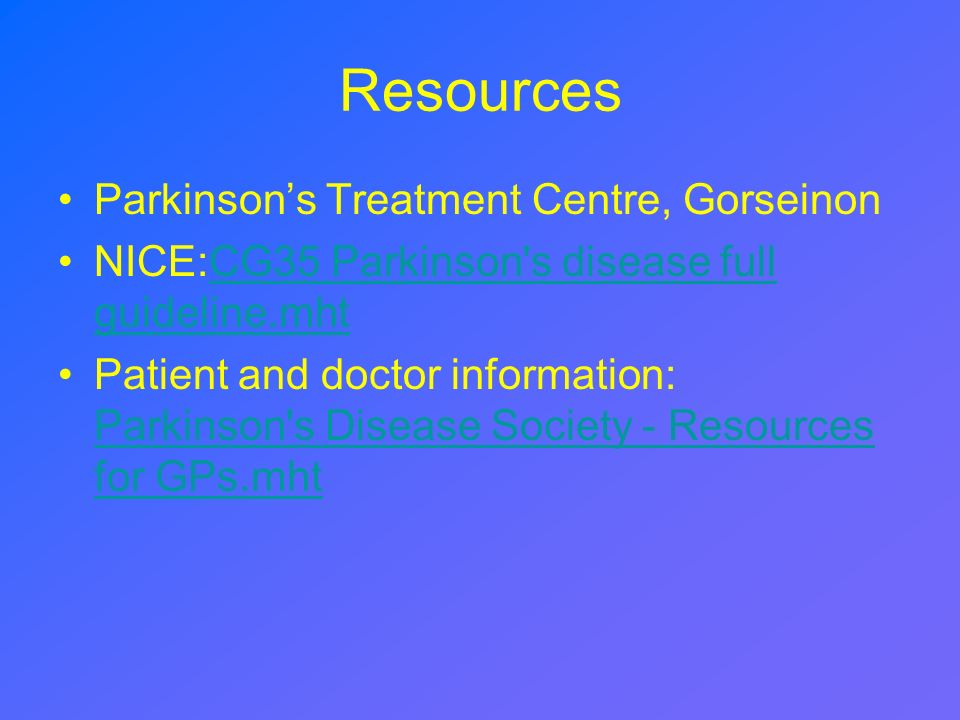 Resources Parkinsons Treatment Centre, Gorseinon NICE:CG35 Parkinson's disease full guideline.mhtCG35 Parkinson's disease full guideline.mht Patient a