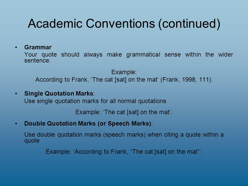 Academic Conventions (continued) Grammar Your quote should always make grammatical sense within the wider sentence.
