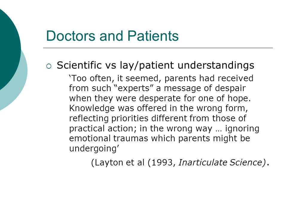 Doctors and Patients Scientific vs lay/patient understandings Too often, it seemed, parents had received from such experts a message of despair when they were desperate for one of hope.