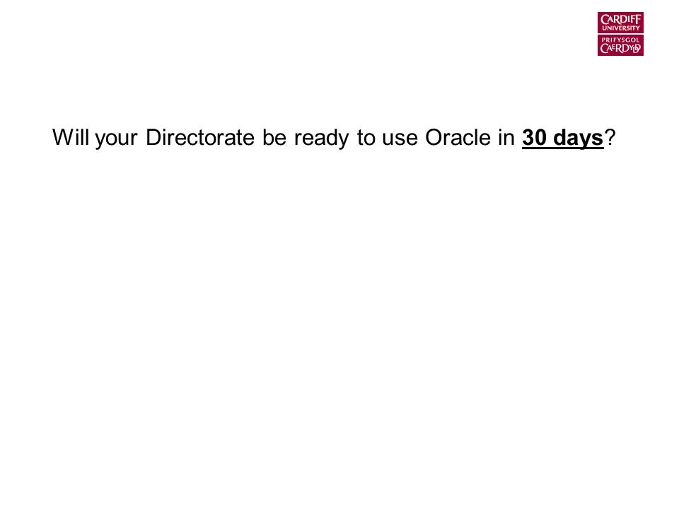 Will your Directorate be ready to use Oracle in 30 days