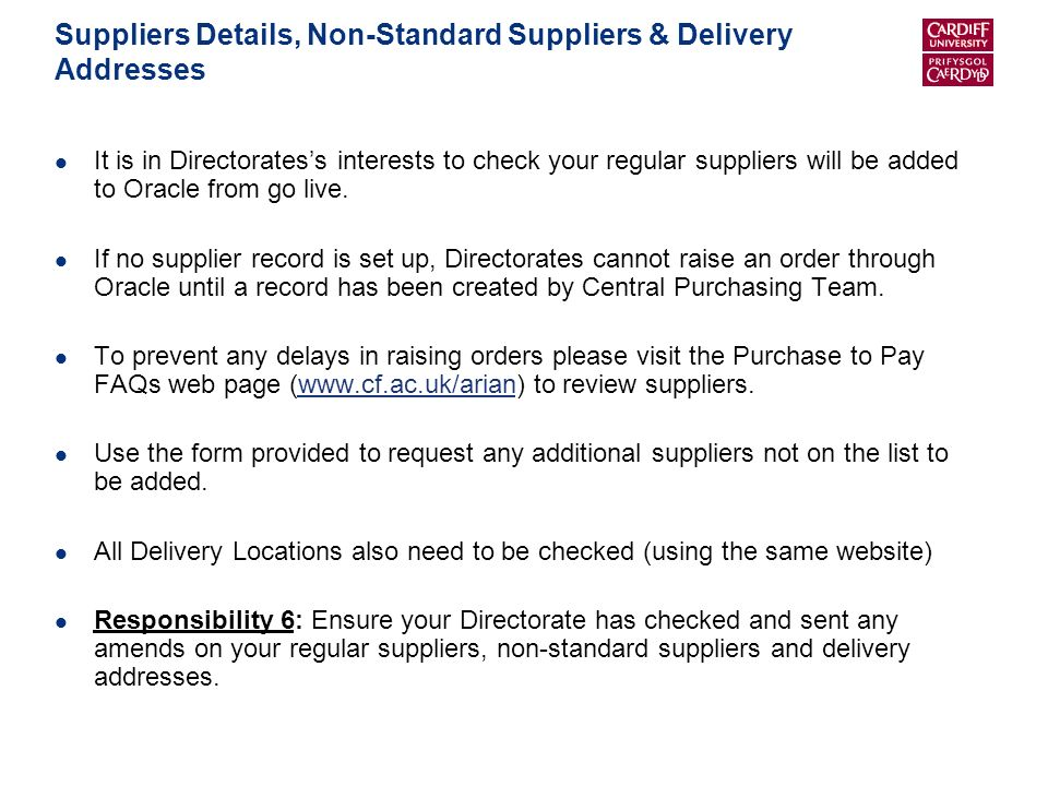 Suppliers Details, Non-Standard Suppliers & Delivery Addresses It is in Directoratess interests to check your regular suppliers will be added to Oracle from go live.