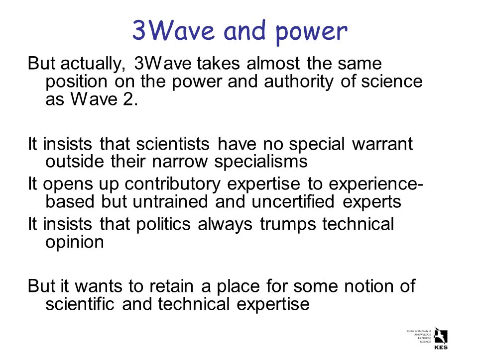 3Wave and power But actually, 3Wave takes almost the same position on the power and authority of science as Wave 2. It insists that scientists have no
