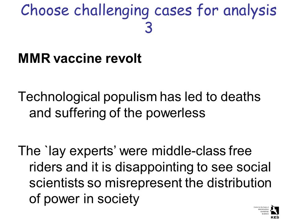 Choose challenging cases for analysis 3 MMR vaccine revolt Technological populism has led to deaths and suffering of the powerless The `lay experts we