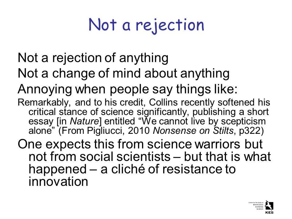 Not a rejection Not a rejection of anything Not a change of mind about anything Annoying when people say things like: Remarkably, and to his credit, C