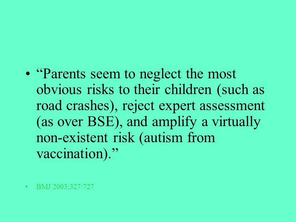 Parents seem to neglect the most obvious risks to their children (such as road crashes), reject expert assessment (as over BSE), and amplify a virtual