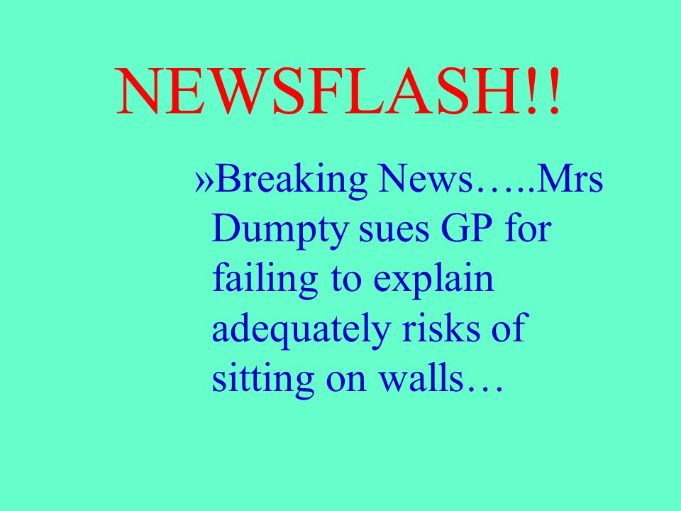 NEWSFLASH!! »Breaking News…..Mrs Dumpty sues GP for failing to explain adequately risks of sitting on walls…