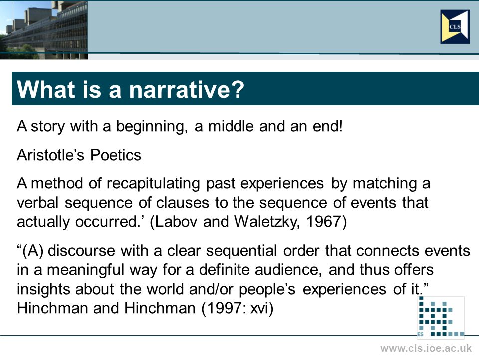 www.cls.ioe.ac.uk What is a narrative. A story with a beginning, a middle and an end.