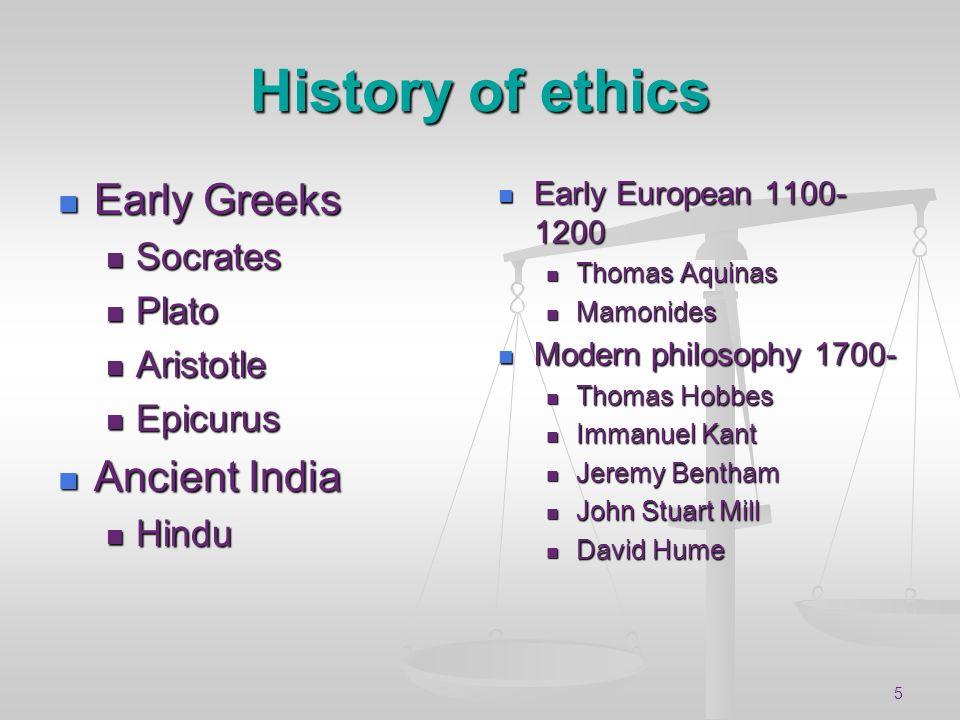 5 History of ethics Early Greeks Early Greeks Socrates Socrates Plato Plato Aristotle Aristotle Epicurus Epicurus Ancient India Ancient India Hindu Hi